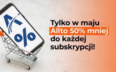 Promocja: Tylko w maju Allto 50% mniej do każdej subskrypcji!