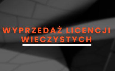 Ostatnia szansa – kup licencję wieczystą w promocyjnej cenie!